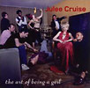 JULEE CRUISE. The Art Of Being A Girl
