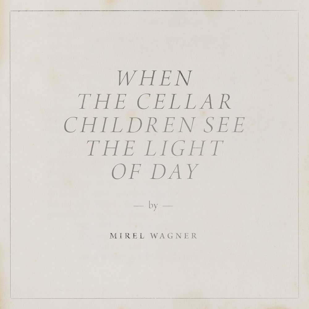 MIREL WAGNER. When The Cellar Children See The Light Of Day